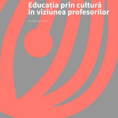 Educația prin cultură în viziunea profesorilor | Analiză de nevoi