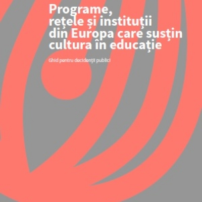 Programe, rețele și instituții din Europa care susțin cultura în educație. Ghid pentru decidenții publici
