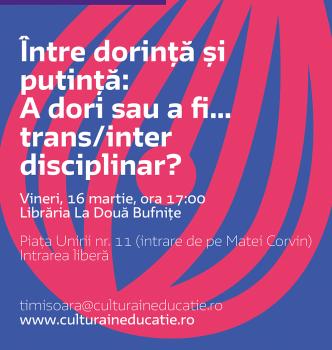 Întâlnire Cultura în educație – Ȋntre dorinţă şi putinţă: A dori sau a fi … trans/inter disciplinar?| 16.03.2018 | 17.00 | Librăria La Două Bufniţe