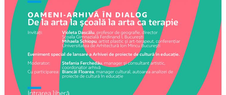 """Lansarea arhivei de proiecte: """"OAMENI-ARHIVĂ ÎN DIALOG De la arta la școală la arta ca terapie"""""""