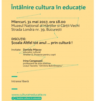 Întâlnire Cultura în educație – Școala Altfel tot anul … prin cultură! 31.05.2017   18.00   Muzeul Național al Hărților și Cărții Vechi, București