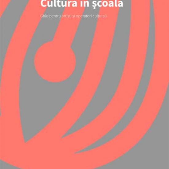 Cultura în şcoală | Ghid pentru artişti şi operatori culturali