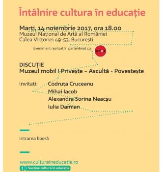 Întâlnire Cultura în educație – Muzeul mobil. Privește – Ascultă – Povestește  14.11.2017   18.00   Muzeul Național de Artă al României