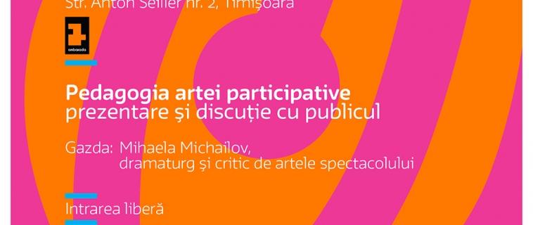 """Întâlnirile """"Cultura in educatie"""": Pedagogia artei participative"""