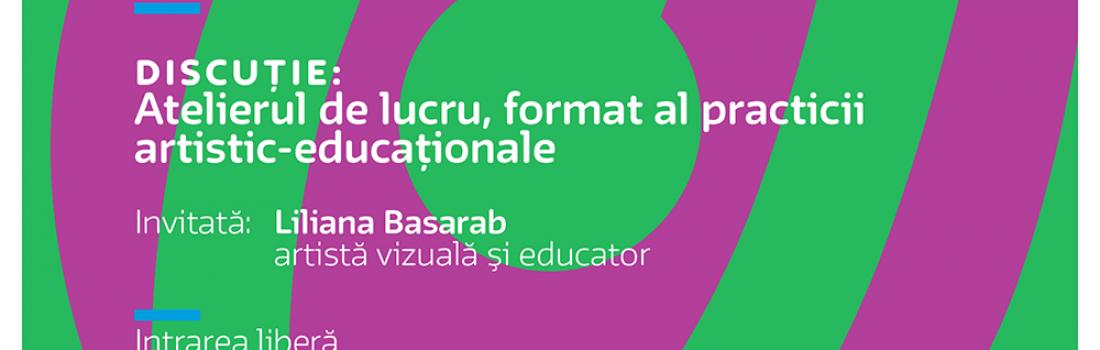 """Întâlnire """"Cultura în educație"""": Atelierul de lucru, format al practicii artistic-educaționale"""